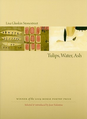 Tulips, Water, Ash  by  Lisa Gluskin Stonestreet