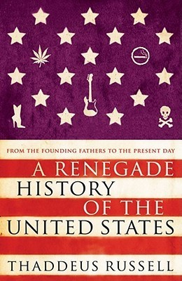 A Renegade History of the United States. Thaddeus Russell  by  Thaddeus Russell
