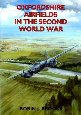 Oxfordshire Airfields in the Second World War  by  Robin J. Brooks