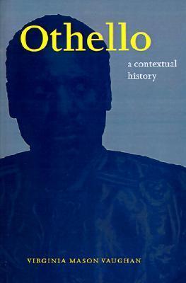 Othello: A Contextual History  by  Virginia Mason Vaughan