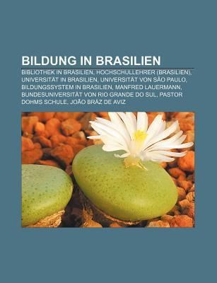 Bildung in Brasilien: Bibliothek in Brasilien, Hochschullehrer (Brasilien), Universit T in Brasilien, Universit T Von S O Paulo  by  Books LLC