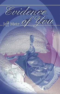 Evidence of You  by  Jeff Metz
