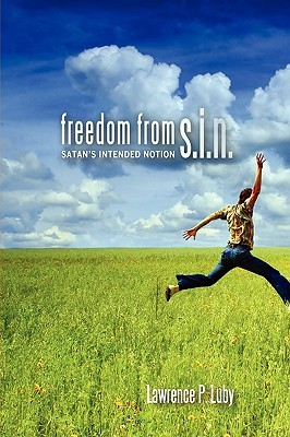 Freedom from S.I.N.  by  Lawrence P Luby
