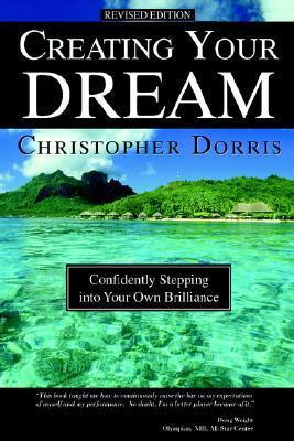 Creating Your Dream: Confidently Stepping Into Your Own Brilliance  by  Christopher Dorris