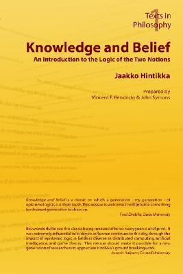 Knowledge and Belief - An Introduction to the Logic of the Two Notions Jaakko Hintikka