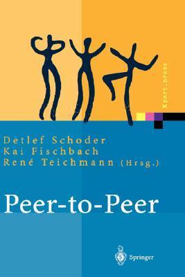 Peer-To-Peer: Okonomische, Technologische Und Juristische Perspektiven  by  Detlef Schoder