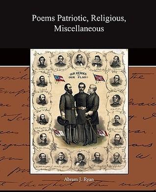 Poems Patriotic Religious Miscellaneous  by  Abram J. Ryan