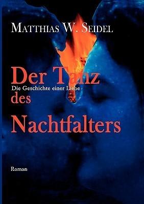 Der Tanz Des Nachtfalters  by  Matthias W. Seidel