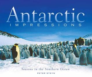 Antarctic Impressions: Seasons in the Southern Ocean Peter Steyn