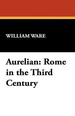 Aurelian: Rome in the Third Century William Ware