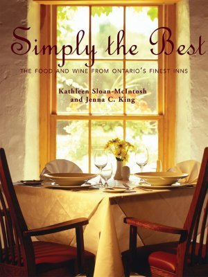 Simply the Best: Food and Wine from Ontarios Finest Inns  by  Kathleen Sloan-McIntosh