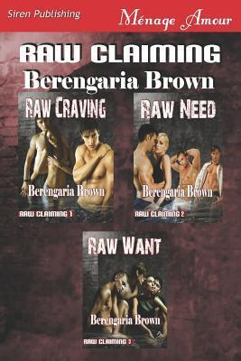 Raw Claiming [Raw Craving: Raw Need: Raw Want]  by  Berengaria Brown