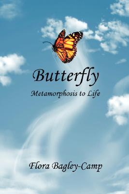 Butterfly - Metamorphosis to Life Flora Bagley-Camp