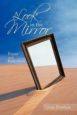 A Look in the Mirror: Poems and Reflections Gene Denham