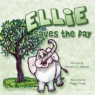 Ellie Saves the Day  by  Gerald J.J. Johnson