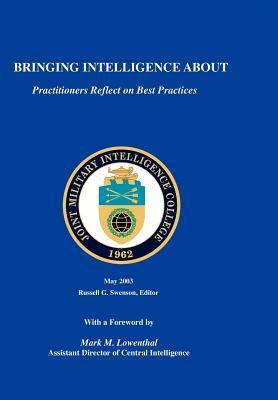 Bringing Intelligence about: Practitioners Reflect on Best Practice Russell G. Swenson