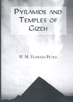 Pyramids and Temples of Gizeh William Matthew Flinders Petrie