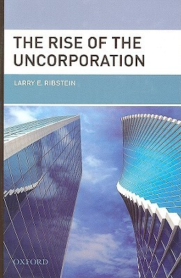 The Rise of the Uncorporation Larry E. Ribstein