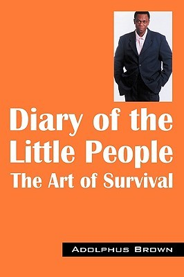 Diary of the Little People: The Art of Survival  by  Adolphus Brown