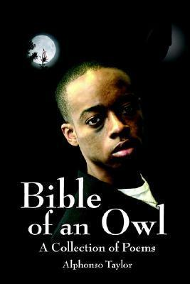 Bible of an Owl: A Collection of Poems  by  Alphonso Taylor