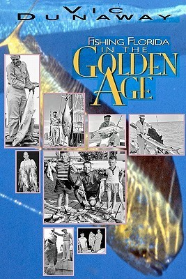 Fishing Florida in the Golden Age  by  Vic Dunaway