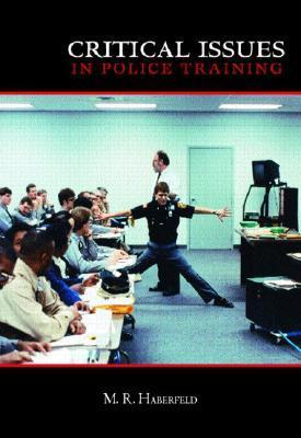 Critical Issues In Police Training M.R. Haberfeld