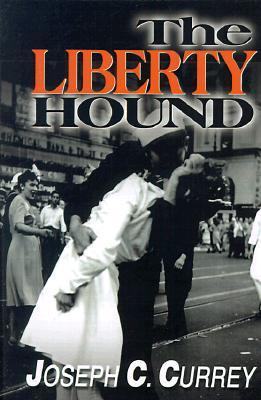 The Liberty Hound: A World War II Story  by  Joseph C Currey