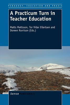 A Practicum Turn in Teacher Education  by  Matts Mattsson
