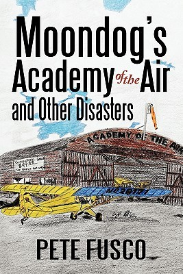 Moondogs Academy of the Air: And Other Disasters Peter Fusco