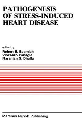 Pathogenesis of Stress-Induced Heart Disease: Proceedings of the International Symposium on Stress and Heart Disease, June 26 29, 1984, Winnipeg, Canada  by  R. E. Beamish