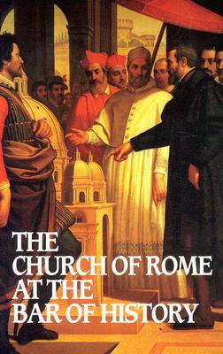 Church of Rome at the Bar of History William David Webster