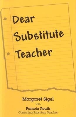 Dear Substitute Teacher  by  Margaret Sigel