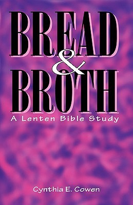 Bread and Broth  by  Cynthia E. Cowen