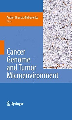 Cancer Genome and Tumor Microenvironment  by  Andrei Thomas-Tikhonenko
