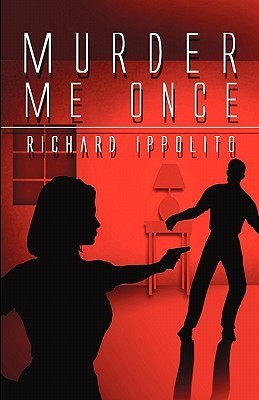 Murder Me Once  by  Richard Ippolito