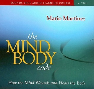 The Mind-Body Code: How the Mind Wounds and Heals the Body  by  Mario  Martinez