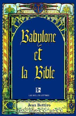 Babylone Et La Bible: Entretiens Avec Helene Monsacre  by  Jean Bottéro