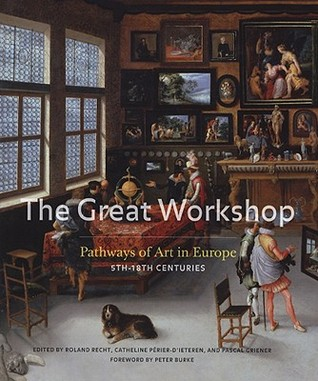 The Great Workshop: Pathways of Art in Europe (5th-18th Centuries)  by  Roland Recht
