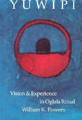 Yuwipi: Vision and Experience in Oglala Ritual William K. Powers