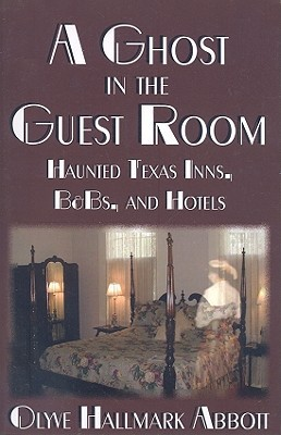 A Ghost in the Guest Room: Haunted Texas Inns, B&Bs and Hotels  by  Olyve Hallmark Abbott