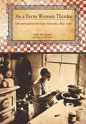 As a Farm Woman Thinks: Life and Land on the Texas High Plains, 1890–1960  by  Nellie Witt Spikes