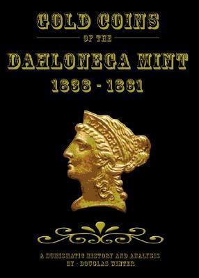 Gold Coins of the Dahlonega Mint 1838-1861: A Numismatic History and Analysis Douglas Winter