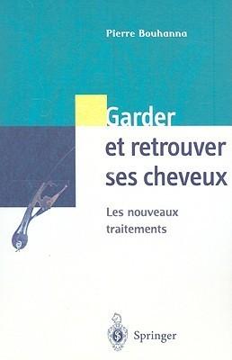 Garder Et Retrouver Ses Cheveux: Les Nouveaux Traitements  by  Pierre Bouhanna