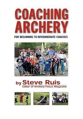 Coaching Archery  by  Steve Ruis