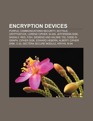 Encryption Devices: Purple, Communications Security, Scytale, Cryptostick, Lorenz Cipher, M-209, Jefferson Disk, Sigsaly, Red, Fish  by  Source Wikipedia