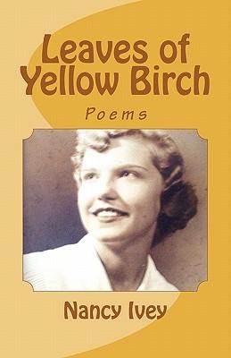 Leaves of Yellow Birch: Poems Nancy Joan Ivey