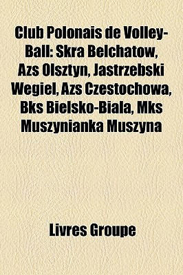 Club Polonais de Volley-Ball: Skra Be Chatow, Azs Olsztyn, Jastrz Bski W Giel, Azs Cz Stochowa, Bks Bielsko-Bia A, MKS Muszynianka Muszyna Livres Groupe