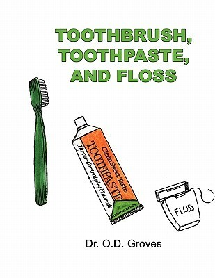 Toothbrush, Toothpaste, and Floss O D Groves