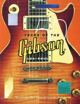 50 Years of the Gibson Les Paul: Half a Century of the Greatest Electric Guitars Tony Bacon