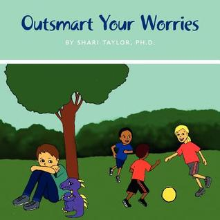 Outsmart Your Worries  by  Shari Taylor